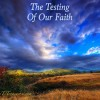 The Testing Of Our Faith